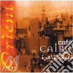 Cafe' Cairo - Orient cd musicale di Artisti Vari