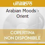 Arabian moods cd musicale di Artisti Vari