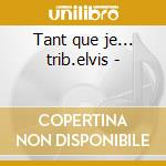 Tant que je... trib.elvis - cd musicale di Betty & the bops