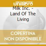 Land of the living cd musicale di Inc. Milk