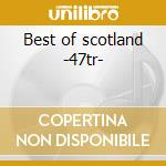 Best of scotland -47tr- cd musicale di Artisti Vari