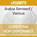 Arabia remixed - cd musicale di N.atlas/o.diab/anoushka & o.