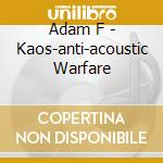 KAOS:the anti-acoustic warfare cd musicale di ADAM F