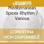 Mediterranean Spices Rhythm cd musicale di A.diab/n.karam/k.el saher & o.