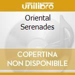 Oriental Serenades cd musicale di A.el hilani/nawal/a.nuneeb & o