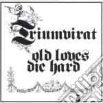 Old loves die hard cd musicale di Triumvirat
