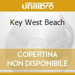 Key west beach cd musicale di Artisti Vari