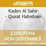 Kadim Al Sahir - Qusat Habebain cd musicale di Kadim al sahir