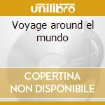 Voyage around el mundo cd musicale