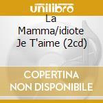 LA MAMMA/IDIOTE JE T'AIME (2CD) cd musicale di AZNAVOUR CHARLES