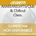 ARABIANIGHTS/Club & Chillout Class. cd musicale di ARTISTI VARI