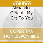 My gift to you cd musicale di Alexander O'neal