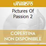 Pictures of passion vol.2 cd musicale di Artisti Vari