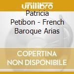 ARIE DEL BAROCCO FRANCESE                 cd musicale di Patricia Petibon