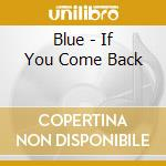 IF YOU COME BACK cd musicale di BLUE