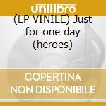 (LP VINILE) Just for one day (heroes) lp vinile di David guetta vs bowi