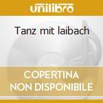 Tanz mit laibach cd musicale di Laibach