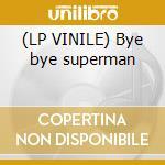 (LP VINILE) Bye bye superman lp vinile di Geyster