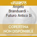 FUTURO ANTICO II cd musicale di BRANDUARDI ANGELO