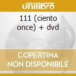 111 (ciento once) + dvd cd musicale