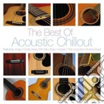 The best of acoustic chillout cd musicale di Artisti Vari