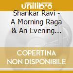 A morning raga/an evening raga cd musicale di Ravi Shankar