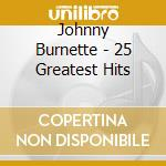 25 greatest hits cd musicale di Burnette Johnny