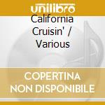 CAR CLASSICS-CALIFORNIA CRUISIN' cd musicale di ARTISTI VARI