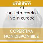 70 concert:recorded live in europe cd musicale