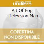 THE ART OF POP-TELEVISION MAN cd musicale di ARTISTI VARI
