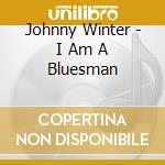 Johnny Winter - I Am A Bluesman cd musicale di WINTER JOHNNY