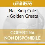 Golden great cd musicale di Nat king Cole