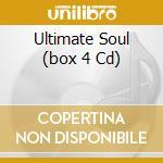 ULTIMATE SOUL (BOX 4 CD) cd musicale di ARTISTI VARI