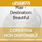 Destination beautiful cd musicale di Mae
