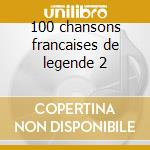 100 chansons francaises de legende 2 cd musicale