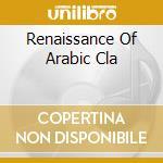The renaissance of arabic classics for c cd musicale di Artisti Vari