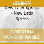 New latin xpress cd musicale di Artisti Vari