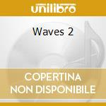 Waves 2 cd musicale di Artisti Vari