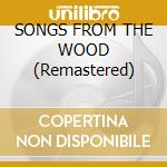 SONGS FROM THE WOOD (Remastered) cd musicale di JETHRO TULL