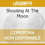 SHOOTING AT THE MOON cd musicale di AYERS KEVIN