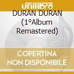 DURAN DURAN (1°Album Remastered) cd musicale di DURAN DURAN