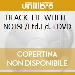 BLACK TIE WHITE NOISE/Ltd.Ed.+DVD cd musicale di BOWIE DAVID