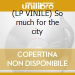 (LP VINILE) So much for the city lp vinile di Thrills