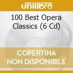 100 BEST OPERA CLASSICS/6CDx2 cd musicale di ARTISTI VARI