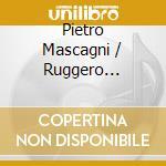 PAGLIACCI E CAVALLERIA RUSTICANA (OPERE   cd musicale di Maria Callas