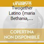 TWOGETHER LATINO (MARIA BETHANIA, CHICO BUARQUE, CESARIA EVORA...) cd musicale di ARTISTI VARI