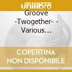 TWOGETHER GROOVE (SHAGGY, TONI BRAXTON, NENE CHERRY....) cd musicale di ARTISTI VARI