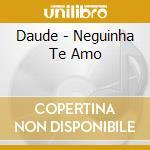 Neguinha te amo cd musicale di Daude