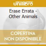 OTHER ANIMALS cd musicale di Errata Erase