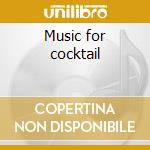 Music for cocktail cd musicale di Artisti Vari